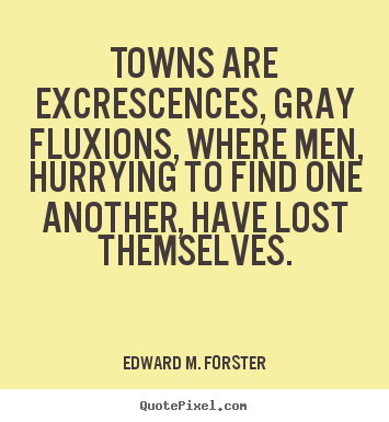 Diy picture quotes about life - Towns are excrescences, gray fluxions, where..