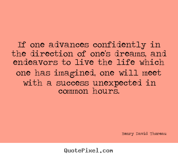 Life sayings - If one advances confidently in the direction of one's dreams,..