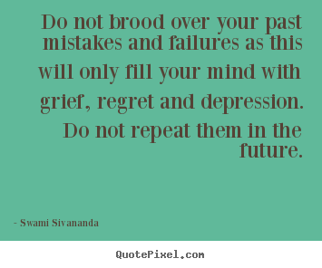 Do not brood over your past mistakes and failures as this will.. Swami Sivananda  life quote