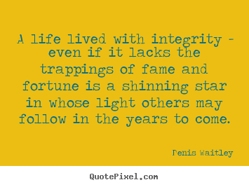 Life quote - A life lived with integrity - even if it lacks the trappings..