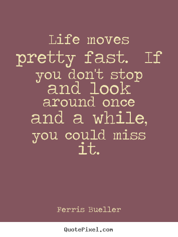 Charming Make Personalized Picture Quotes About Life   Life Moves Pretty Fast. If  You Donu0027