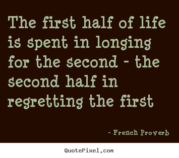 Life quotes - The first half of life is spent in longing for the second - the second..