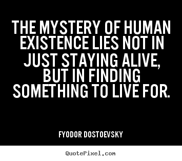 Quote about life - The mystery of human existence lies not in just staying..
