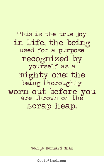 This is the true joy in life the being used for a purpose quotes about life this is the true joy in life the being used for thecheapjerseys Choice Image