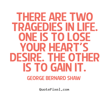 Quotes about life - There are two tragedies in life. one is to lose your..