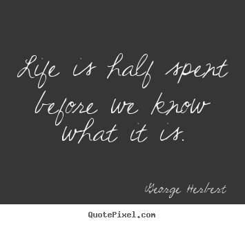 Life quotes - Life is half spent before we know what it..
