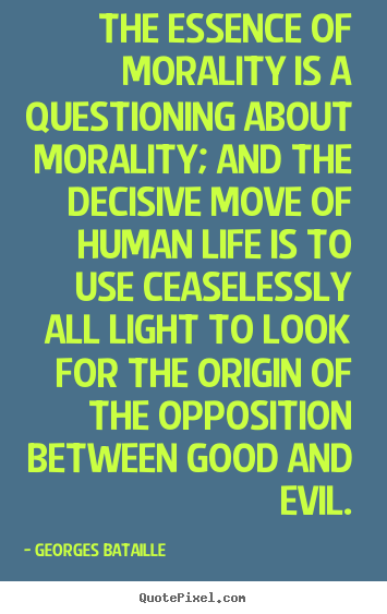 question on morality still unanswered If a fork were made of gold would it still be considered silverware  does morality come from morons  thank you for viewing all the lifes unanswered questions.