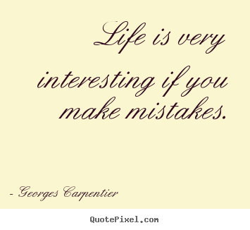 Delicieux Life Quotes   Life Is Very Interesting If You Make Mistakes.