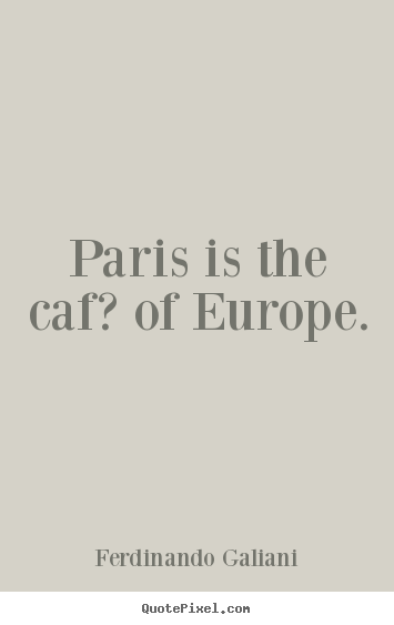 Life quotes - Paris is the caf? of europe.
