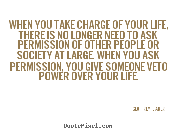 geoffrey f abert picture quotes when you take charge of