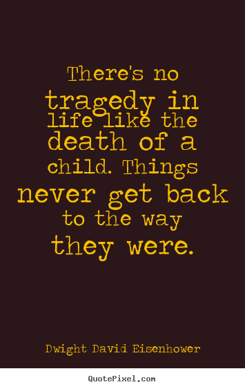 Dwight David Eisenhower picture quotes - There's no tragedy in life like the death of.. - Life sayings