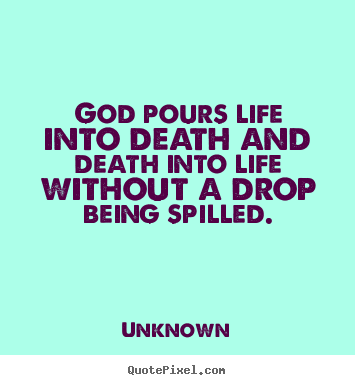 Charming God Pours Life Into Death And Death Into Life Without.. Unknown Greatest Life  Quote