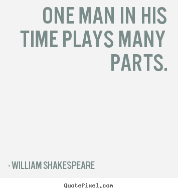 Popular Quotes About Life Prepossessing One Man In His Time Plays Many Partswilliam Shakespeare Popular