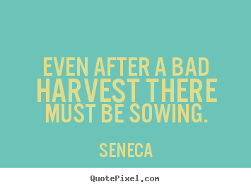 How to make photo quotes about life - Even after a bad harvest there must be sowing.