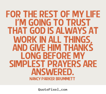 Nancy Parker Brummett picture quotes - For the rest of my life i'm going to trust that god is always at work.. - Life quotes