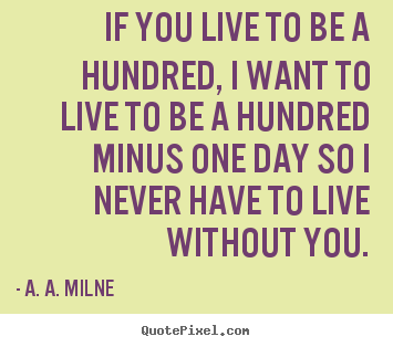 Quotes about life - If you live to be a hundred, i want to live to be a hundred..