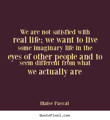 Quotes about life we are not satisfied with real life we want to quotes about life we are not satisfied with real life we want to live altavistaventures Images