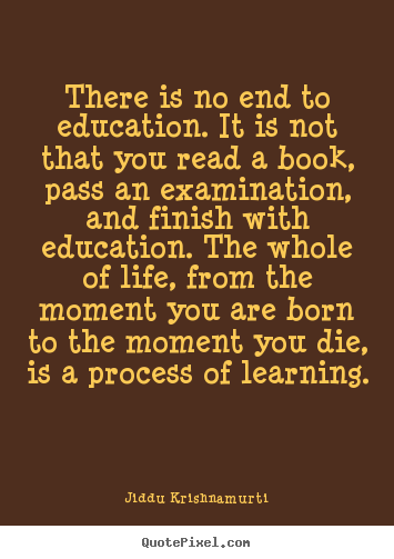 Education And Life Quotes Cool Life Quotes  There Is No End To Educationit Is Not That You Read