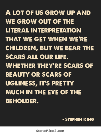Stephen King picture quote - A lot of us grow up and we grow out of the literal interpretation.. - Life sayings