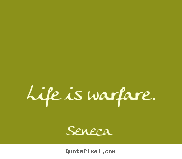 Quote about life - Life is warfare.