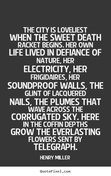 Henry Miller picture quotes - The city is loveliest when the sweet death racket.. - Life quotes