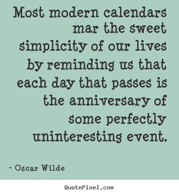 Oscar Wilde picture quotes - Most modern calendars mar the sweet simplicity.. - Life sayings