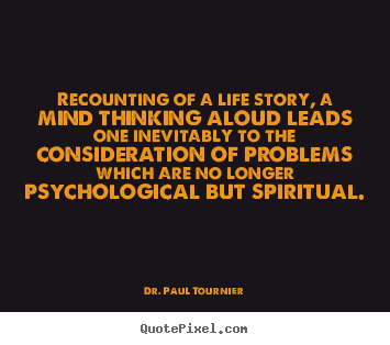Create graphic picture quotes about life - Recounting of a life story, a mind thinking aloud leads..