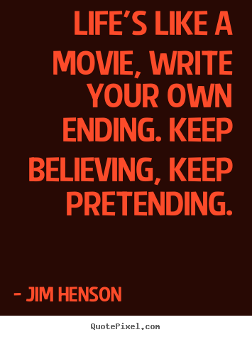 Jim Henson image quotes - Life's like a movie, write your own ending. keep.. - Life quotes