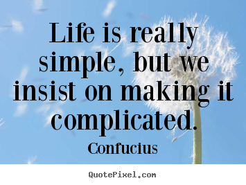 Confucius picture quotes - Life is really simple, but we insist on making it complicated. - Life quotes