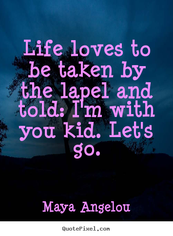 Life quotes - Life loves to be taken by the lapel and told: i'm with you..