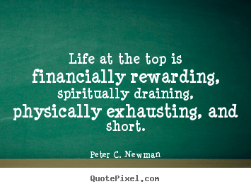 Create picture quotes about life - Life at the top is financially rewarding, spiritually draining,..