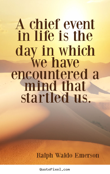 Make personalized picture quote about life - A chief event in life is the day in which we have encountered..