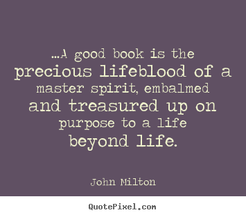...a Good Book Is The Precious Lifeblood Of A Master Spirit, Embalmed