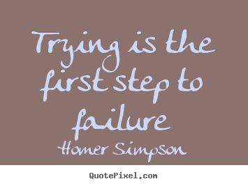 Homer Simpson picture sayings - Trying is the first step to failure - Life sayings