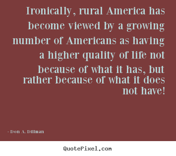 Life quotes - Ironically, rural america has become viewed by a growing number of americans..