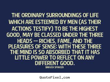 Life quote - The ordinary surroundings of life which are esteemed by men (as..