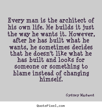 Quote about life - Every man is the architect of his own life. he builds it..