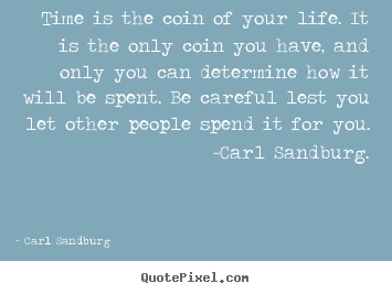 Diy image sayings about life - Time is the coin of your life. it is the only coin you have,..