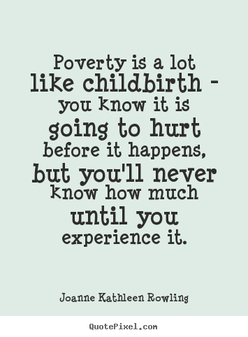 Life Quotes Poverty Is A Lot Like Childbirth You Know Custom Quotes About Poverty