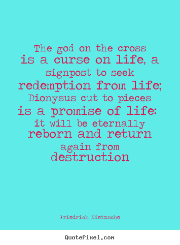 Life quotes - The god on the cross is a curse on life, a signpost to seek redemption..