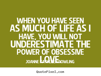 Quote about life - When you have seen as much of life as i have, you will..