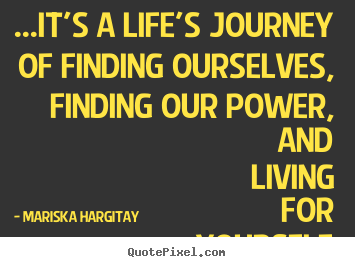 Quotes about life it s a life s journey of finding ourselves