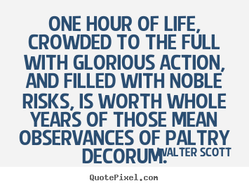 Design picture quote about life - One hour of life, crowded to the full with..