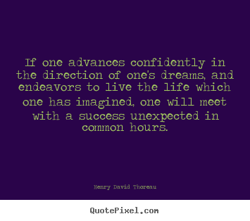 Henry David Thoreau picture quote - If one advances confidently in the direction.. - Life quotes