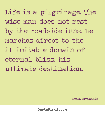 Swami Sivananda picture quotes - Life is a pilgrimage. the wise man does not.. - Life quote