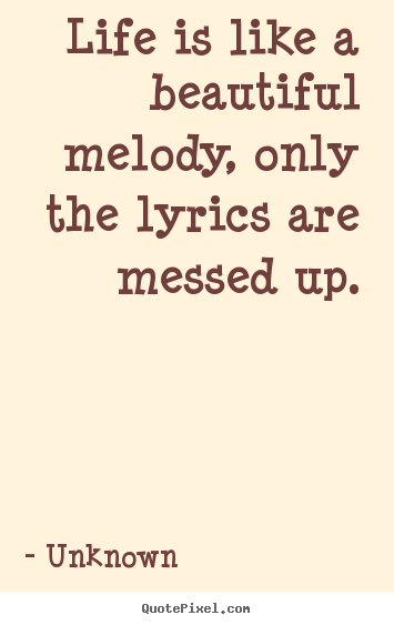 Quotes about life - Life is like a beautiful melody, only the..