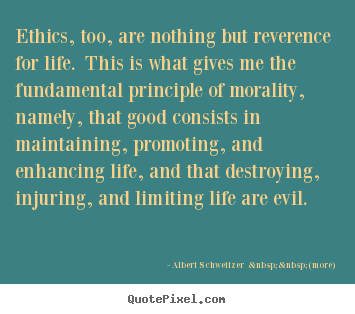 Albert Schweitzer    (more) image quotes - Ethics, too, are nothing but reverence for life. this is what gives.. - Life quotes