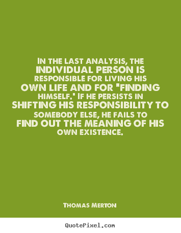 How to make picture quote about life - In the last analysis, the individual person..