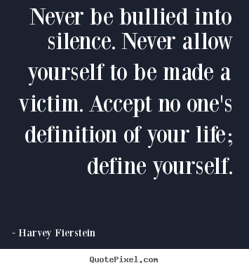 Life quote - Never be bullied into silence. never allow yourself..