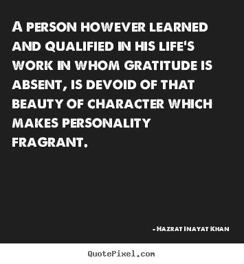 A person however learned and qualified in his life's work in whom.. Hazrat Inayat Khan best life quotes